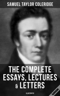 Wook.pt - The Complete Essays, Lectures & Letters Of S. T. Coleridge (Illustrated)
