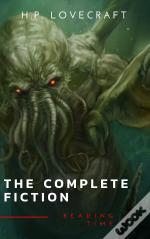 The Complete Fiction Of H. P. Lovecraft: At The Mountains Of Madness, The Call Of Cthulhu, The Case Of Charles Dexter Ward, The Shadow Over Innsmouth, ...