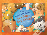 The Complete Guide To A Dog'S Best Friend
