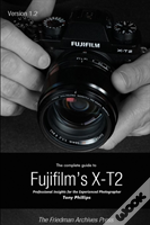 The Complete Guide To Fujifilm'S X-T2 (B&W Edition)