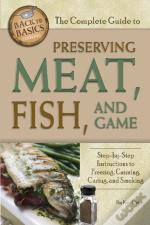 The Complete Guide To Preserving Meat, Fish & Game
