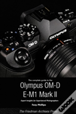 The Complete Guide To The Olympus O-Md E-M1 Ii (B&W Edition)
