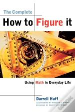 The Complete How To Figure It - Using Math In Everyday Life