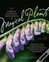 The Complete Illustrated Encyclopedia Of Magical Plants