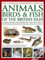 The Complete Illustrated Guide To Animals, Birds & Fish Of The British Isles
