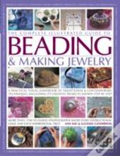 The Complete Illustrated Guide To Beading & Making Jewelry