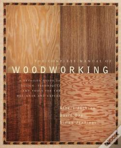 Wook.pt - The Complete Manual Of Woodworking