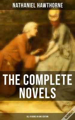 Wook.pt - The Complete Novels Of Nathaniel Hawthorne - All 8 Books In One Edition