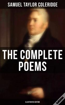Wook.pt - The Complete Poems Of Samuel Taylor Coleridge (Illustrated Edition)