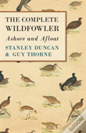 The Complete Wildfowler - Ashore And Afloat