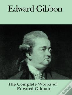 Wook.pt - The Complete Works Of Edward Gibbon