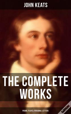 Wook.pt - The Complete Works Of John Keats: Poems, Plays & Personal Letters