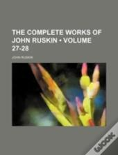 The Complete Works Of John Ruskin  27-28