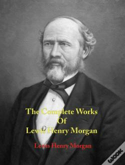 Wook.pt - The Complete Works Of Lewis Henry Morgan