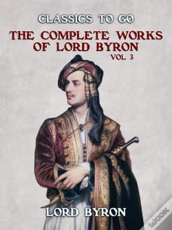 Wook.pt - The Complete Works Of Lord Byron, Vol 3