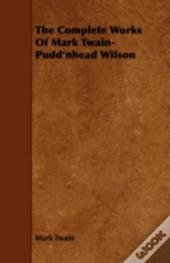 The Complete Works Of Mark Twain- Pudd'N