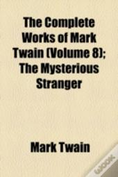 The Complete Works Of Mark Twain  Volume