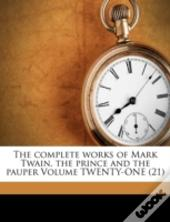 The Complete Works Of Mark Twain. The Prince And The Pauper Volume Twenty-One (21)