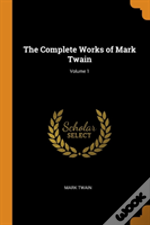 The Complete Works Of Mark Twain; Volume 1