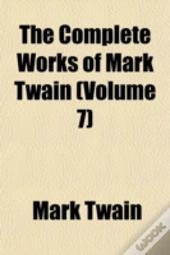 The Complete Works Of Mark Twain (Volume
