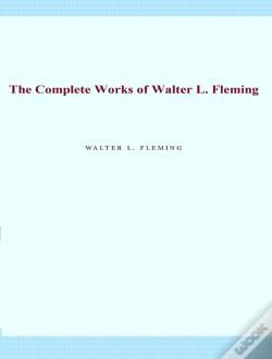 Wook.pt - The Complete Works Of Walter L. Fleming
