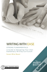 The Complete Writer, Writing With Ease: Strong F - A Guide To Designing Your Own Elementary Writing Curriculum