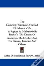 The Complete Writings Of Alfred De Musset V10: A Supper At Mademoiselle Rachel'S; The Dream Of Augustus; The Donkey And The Stream; Faustine And Other
