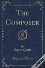 The Composer (Classic Reprint)