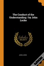 The Conduct Of The Understanding / By John Locke