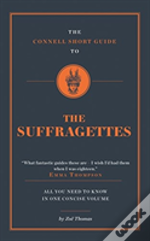 The Connell Short Guide To The Suffragettes