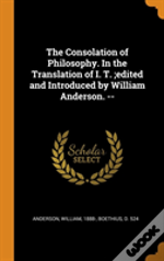 The Consolation Of Philosophy. In The Translation Of I. T.;Edited And Introduced By William Anderson. --