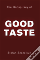 The Conspiracy Of Good Taste
