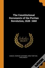 The Constitutional Documents Of The Puritan Revolution, 1628- 1660