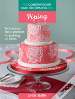 The Contemporary Cake Decorating Bible: Piping