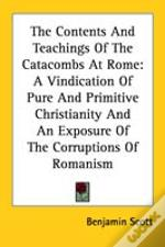 The Contents And Teachings Of The Catacombs At Rome: A Vindication Of Pure And Primitive Christianity And An Exposure Of The Corruptions Of Romanism