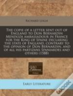 The Copie Of A Letter Sent Out Of England To Don Bernardin Mendoza Ambassadour In France For The King Of Spaine Declaring The State Of England, Contra