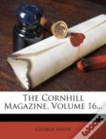 The Cornhill Magazine, Volume 16...