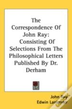 The Correspondence Of John Ray: Consisti