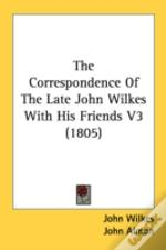 The Correspondence Of The Late John Wilk