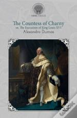 The Countess Of Charny; Or, The Execution Of King Louis Xvi