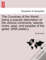 The Countries Of The World: Being A Popu