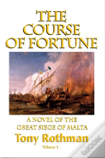 The Course Of Fortune-A Novel Of The Great Siege Of Malta Vol. 1