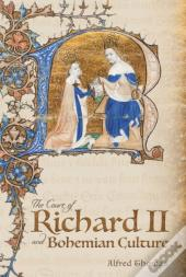 The Court Of Richard Ii And Bohemian Culture - Literature And Art In The Age Of Chaucer And The Gawain-Poet