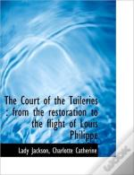 The Court Of The Tuileries : From The Re