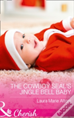 The Cowboy Seal'S Jingle Bell Baby (Cowboy Seals, Book 4)