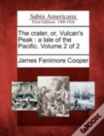 The Crater, Or, Vulcan'S Peak : A Tale Of The Pacific. Volume 2 Of 2