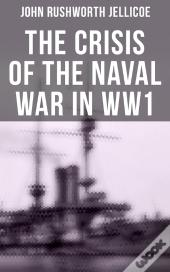 The Crisis Of The Naval War In Ww1