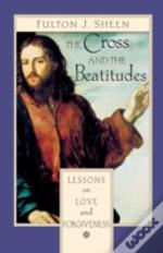 The Cross And The Beatitudes: Lessons Of Love And Forgiveness