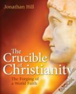 The Crucible Of Christianity