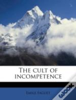 The Cult Of Incompetence